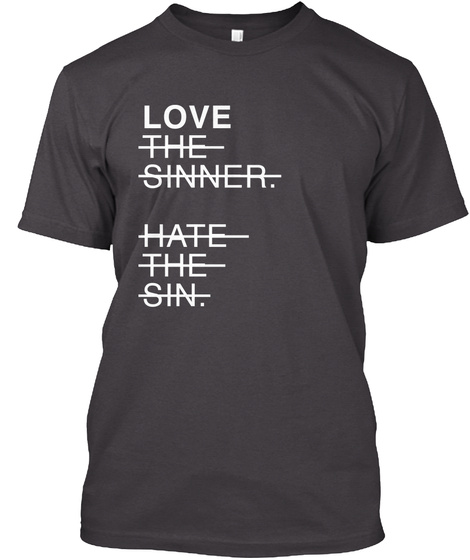 Love The Sinner Hate The Sin Heathered Charcoal  T-Shirt Front