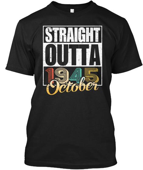 1945 October Birthday T Shirt Black T-Shirt Front