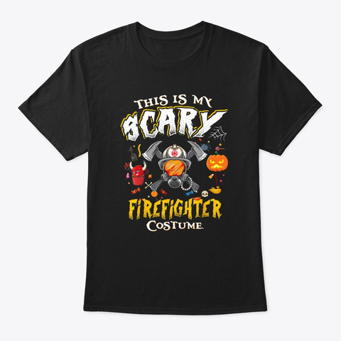 This Is My Scary Firefighter Costume  Black T-Shirt Front