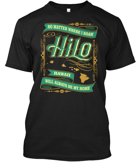 No Matter Where I Roan Hi Lo Hawaii Will Always Be My Home Black T-Shirt Front