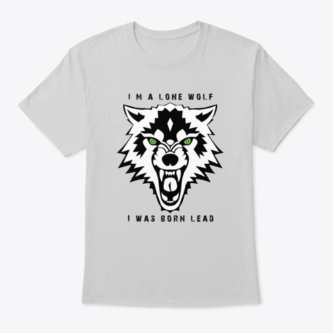I'm A Lone Wolf, I Was Born Lead, Wolf Light Steel T-Shirt Front