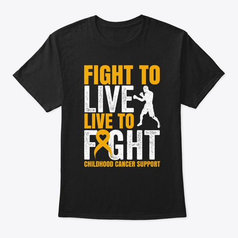 Fight To Live To Fight Childhood Cancer Black T-Shirt Front
