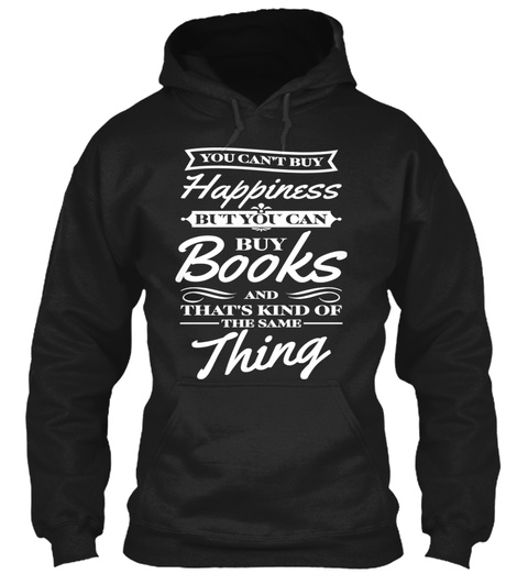You Can't Buy Happiness But You Can Buy Books And That's Kind Of The Same Thing Black Sweatshirt Front