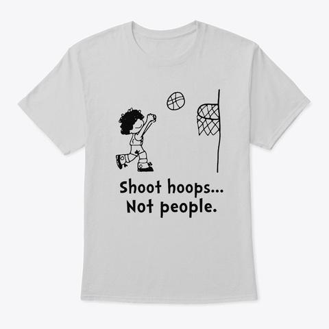 Shoot Hoops Not People End Gun Violence Light Steel T-Shirt Front