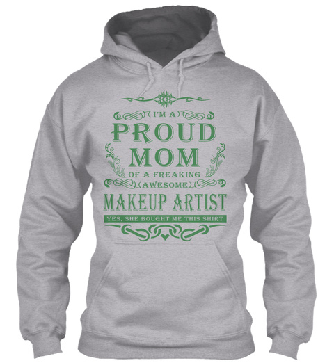 I M A Proud Mom Of A Freaking Awesome Makeup Artist Yes She Bought Me This Shirt Sport Grey T-Shirt Front