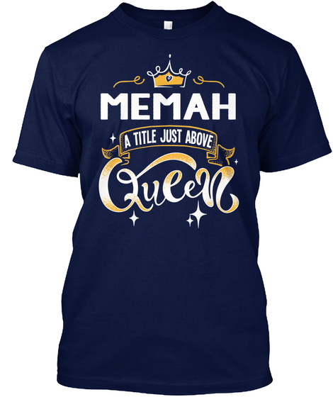 Memah A Title Just Above Queen   Mother's Day Gift For Mom Grandma Navy T-Shirt Front