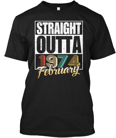 1974 February Birthday T Shirt Black T-Shirt Front
