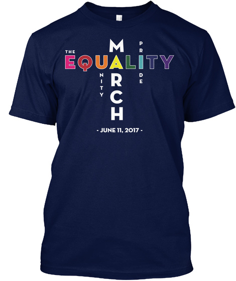 March The Equality Pride Unity June 11 ,2017 Navy T-Shirt Front