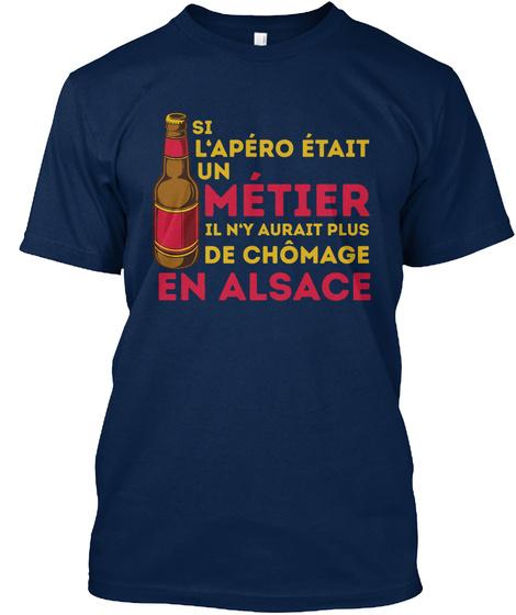 Is Lapero Etait Un Metier Il N'y Aurait Plus De Chomage En Alsace Navy T-Shirt Front