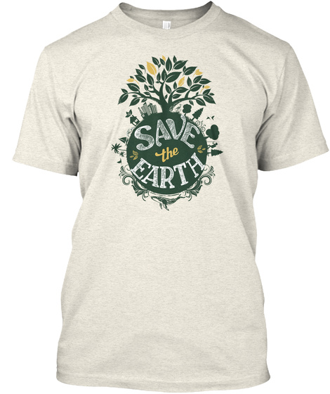 Save The Earth Oatmeal T-Shirt Front
