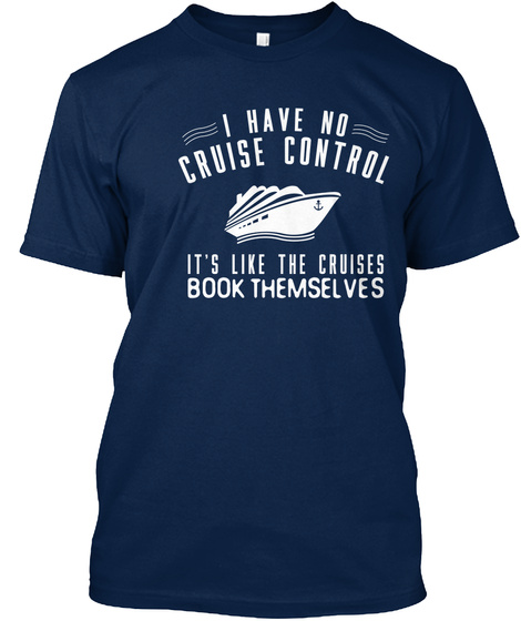 I Have A Cruise Control It's Like The Cruises Book Themselves Navy Camiseta Front