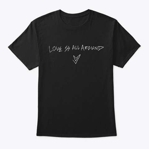 Love Is All Around (White Ink) Black T-Shirt Front