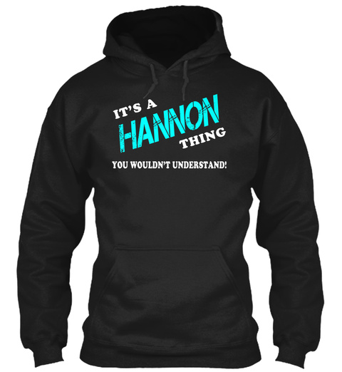 Its A Hannon Thing   Name Shirts Black Sweatshirt Front