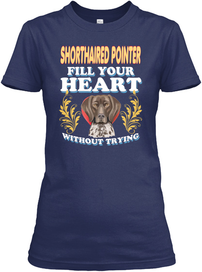 Shorthaired Pointer Fill Your Heart Navy T-Shirt Front