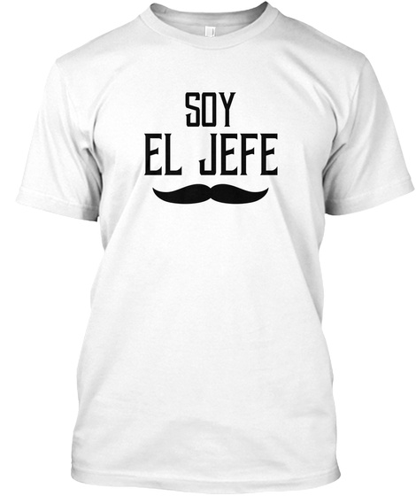 Soy El Jefe Black, Boss Gift, Gift For White T-Shirt Front