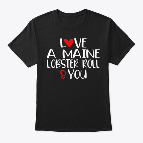 Love Maine Lobster Roll You Valentine Black T-Shirt Front