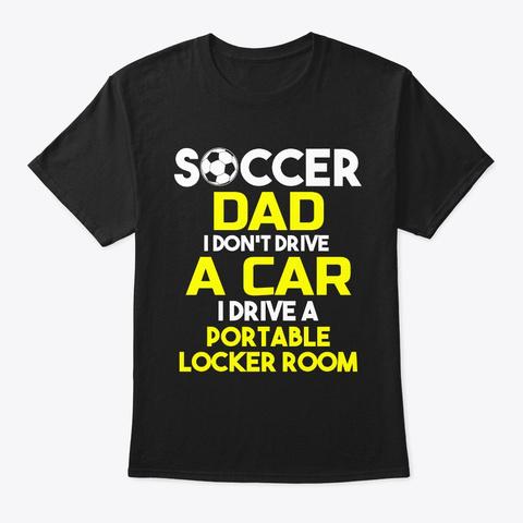Soccer Dad I Don't Drive A Car Black T-Shirt Front