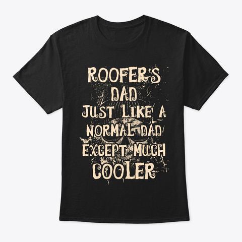 Cool Roofer's Dad Tee Black T-Shirt Front
