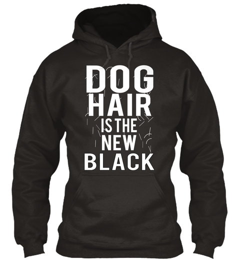 Dog Hair Is The New Black Jet Black T-Shirt Front