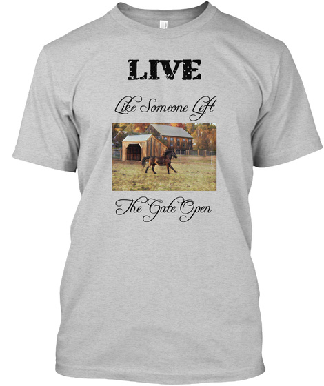 Live Like Someone Left The Gate Open Light Steel T-Shirt Front
