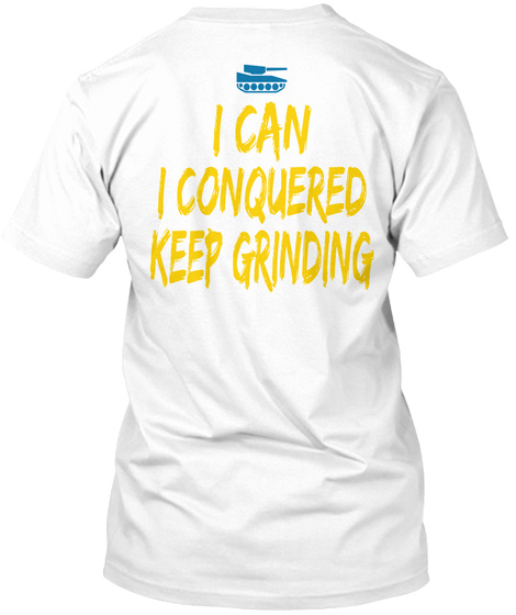 I Can I Conquered Keep Grinding White T-Shirt Back