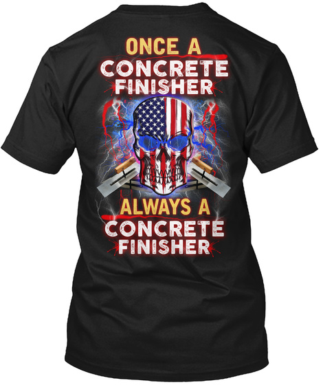 Once A Concrete Finisher Always A Concrete Finisher Black T-Shirt Back