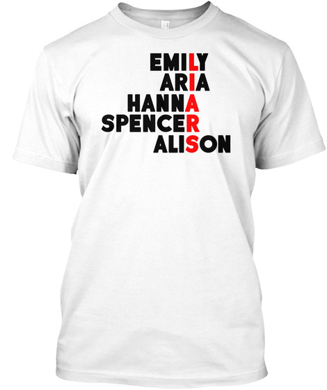 Emily Aria Hanna Spencer Alison Liars T Shirt White T-Shirt Front