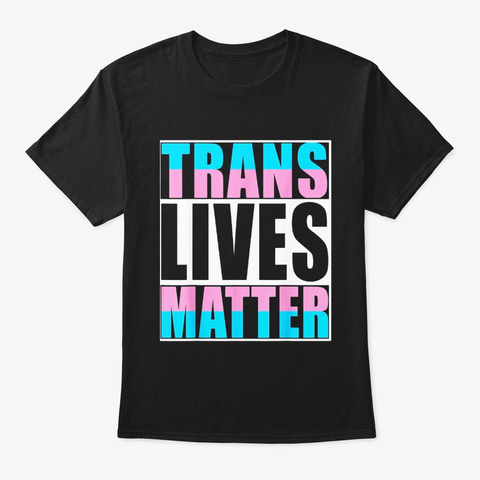 Trans Lives Matter Lgbt Rights Pride Black T-Shirt Front