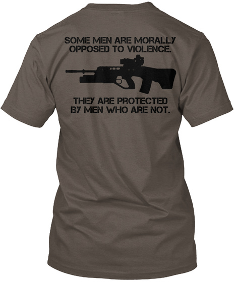 Rainfidel Some Men Are Morally Opposed To Violence They Are Protected By Men Who Are Not. T-Shirt Back