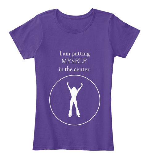 I Am Putting  Myself  In The Center Purple Women's T-Shirt Front