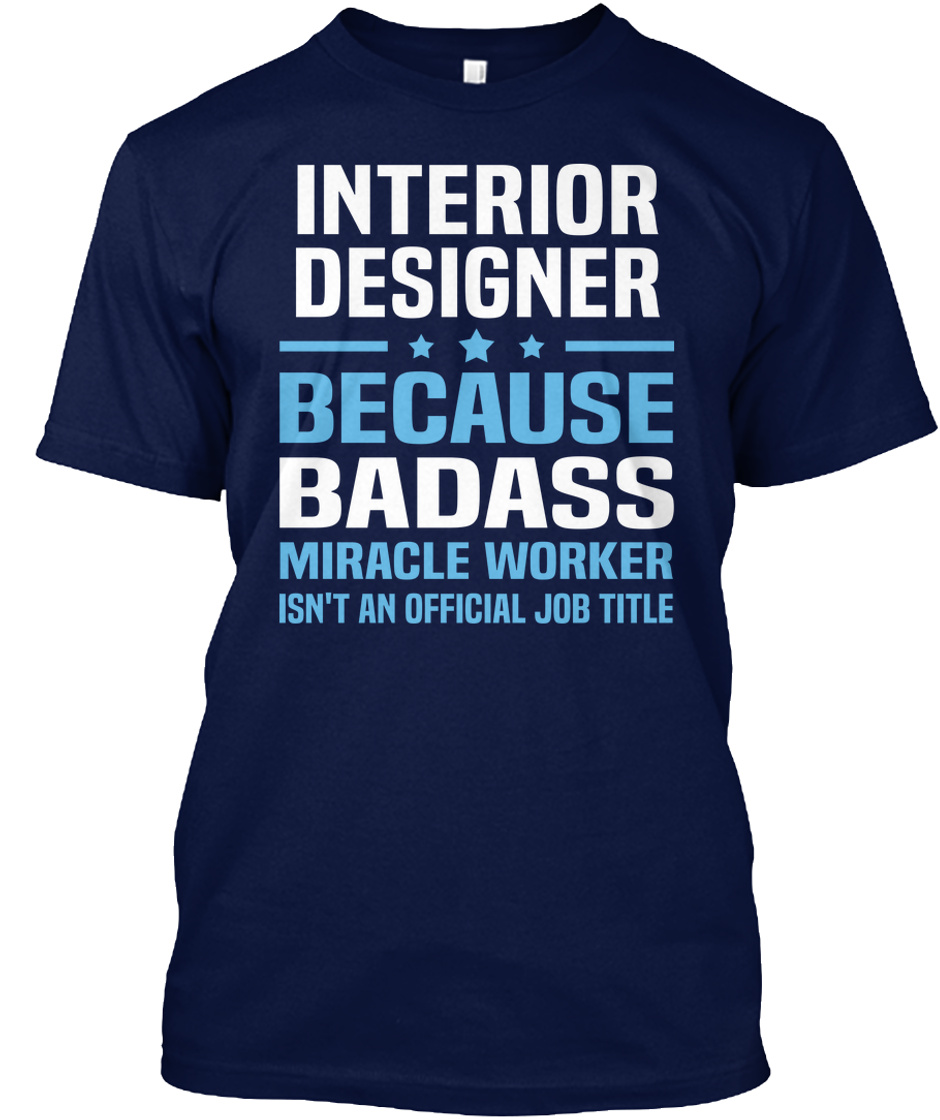 Interior Designer Interior Designer Because Badass Miracle Worker Isn T An Official Job Title Products Teespring