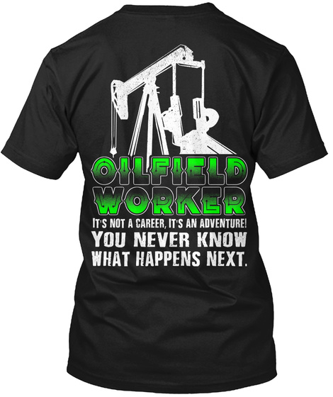 Oilfield Worker Isn't Not A Career, It's An Adventure You Never Know What Happens Next. Black T-Shirt Back
