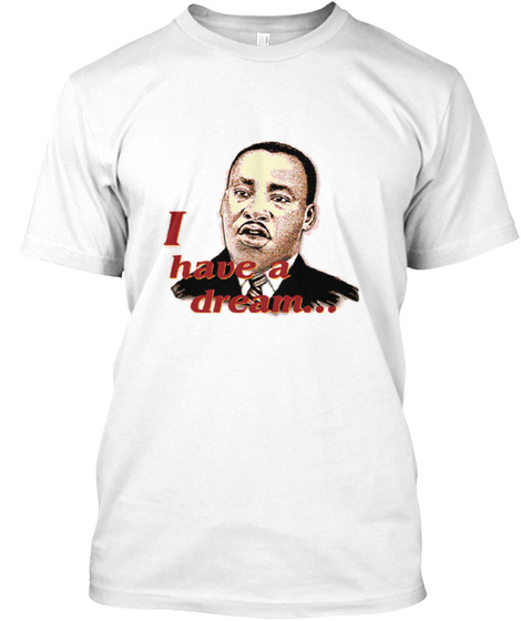Martin Luther King Day T Shirt White T-Shirt Front