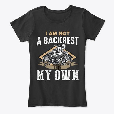 Biker Gift   Not Backrest, I Ride My Own Black T-Shirt Front