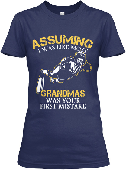 Assuming I Was Like Most Grandmas Was Your First Mistake Navy T-Shirt Front