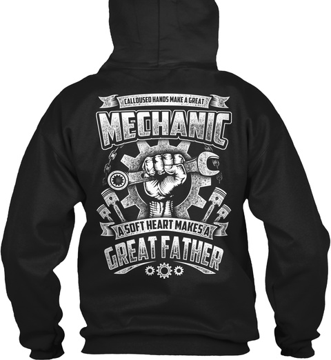 Calloused Hands Make A Great Mechanic A Soft Heart Makes A Great Father Black T-Shirt Back