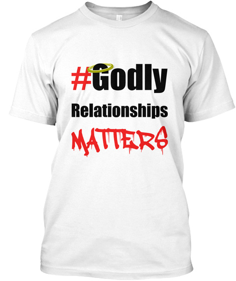 #Godly Relationship Matters White T-Shirt Front
