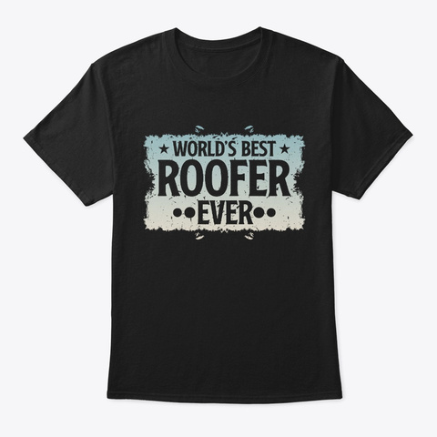 Best Roofer Ever Birthday Gift  Black T-Shirt Front