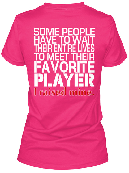 Some People Have To Wait Their Entire Lives To Meet Their Favourite Player I Raised Mine Heliconia T-Shirt Back
