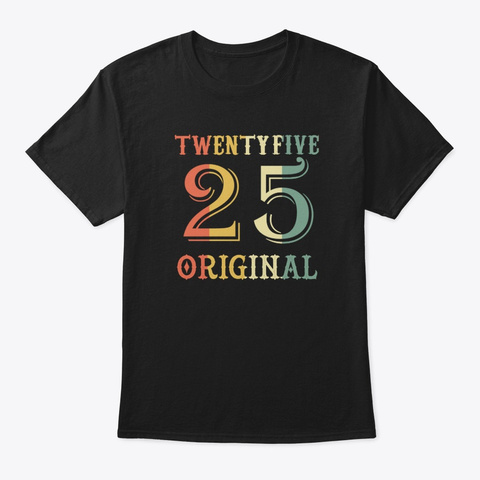 25th Birthday Gifts T Shirt Black T-Shirt Front