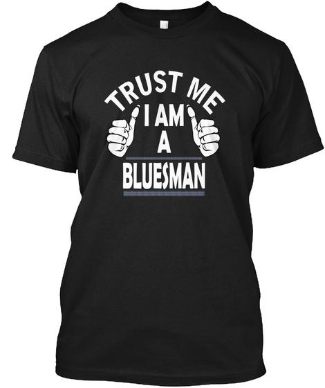 Trust Me I Am A Bluesman Black T-Shirt Front
