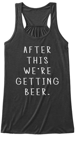 After This We're Getting Beer Dark Grey Heather T-Shirt Front
