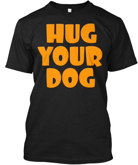 Hug Your Dog Black T-Shirt Front