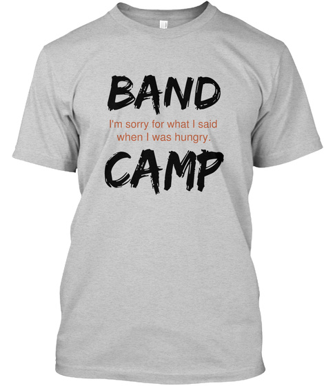 Band I'm Sorry For What I Said When I Was Angry Camp Light Steel T-Shirt Front