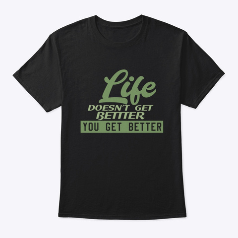Sobriety Addiction You Get Better Black T-Shirt Front