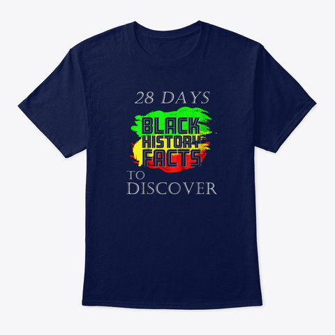 Black History Month Shirt 28 Days To Tee Navy T-Shirt Front