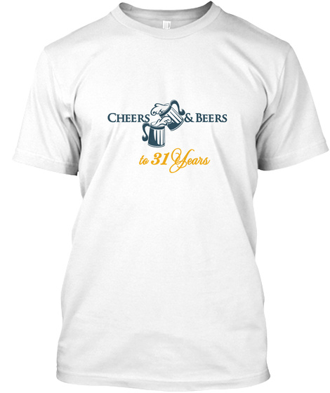 Cheers & Beers To 31 Years White Camiseta Front