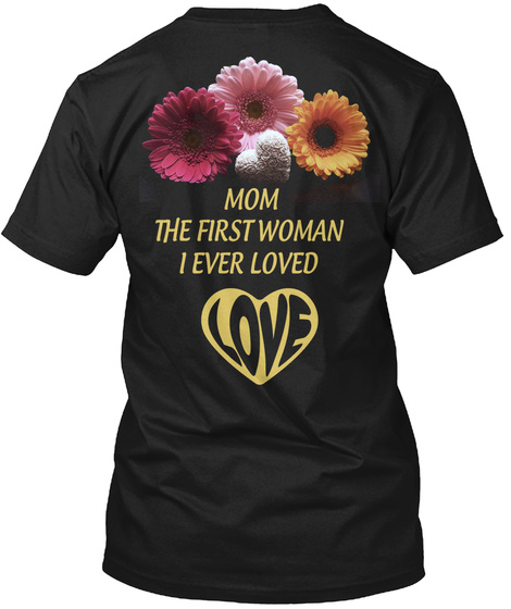 Mom  The First Woman  I Ever Loved Black T-Shirt Back