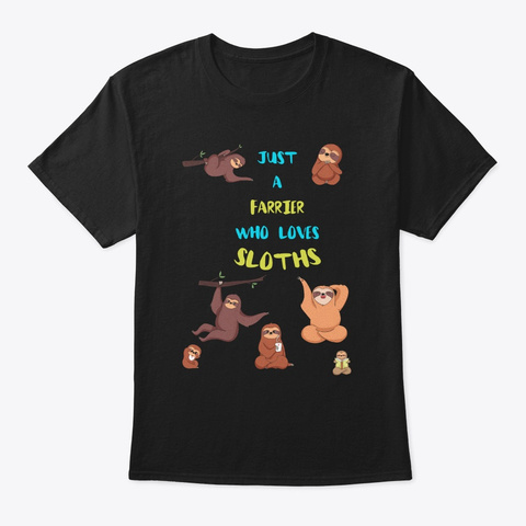 Just A Farrier  Who Loves Sloths Black T-Shirt Front