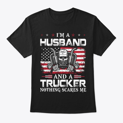 Husband And Trucker Nothing Scares Shirt Black T-Shirt Front
